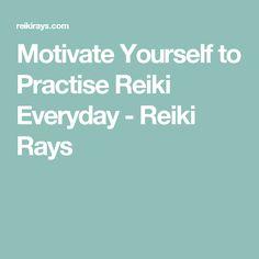 Motivate Yourself to Practise Reiki Everyday - Reiki Rays