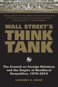 """Laurence H. Shoup, who has written a recent study of the CFR, titled """"Wall Street's Think Tank,"""" says the Council works on """"how to expand profit-making opportunities for US corporations abroad, sometimes by working to weaken or overthrow governments that are standing in the way of expansion of corporate capital."""""""