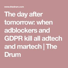 The day after tomorrow: when adblockers and GDPR kill all adtech and martech Online Marketing Agency, The Day After, Keynote Speakers, Drum, Cyber