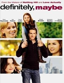 definitely maybe (2008) CUTEST MOVIE EVER. I watch this with my niece all the time.