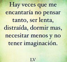 La pensadera y la imaginacion, no hay manera que las controle... y mira que trato!!!