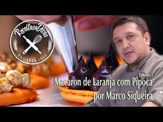 Macaron de Laranja com Pipoca - Receitas e Dicas - Episódio 03 - por Marco Siqueira - YouTube