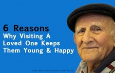 6 Reasons Why Visiting Loved Ones Keeps Them Young & Happy  (GREAT ARTICLE) 1.  Gives you a chance to evaluate their health, safety & well being.  2. Visits can help you prevent neglect & elder abuse.  3. Visits with family can help bring back positive memories.  4.  Visits help the elderly stay emotionally engaged.  5. Visits remind your family that you love them.  6.  Visits help us create new experiences & memories for the future.