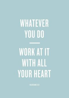 """typographicverses: """" Whatever you do, work at it with all your heart, as working for the Lord, not for human masters - Colossians """" Bible Quotes, Words Quotes, Wise Words, Bible Verses, Me Quotes, Motivational Quotes, Inspirational Quotes, Qoutes, Wise Sayings"""