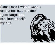 Sometimes I wish i wasnt such a bitch funny lol funny quotes hilarious laughter humor funny meme laugh quotes inatagram quotes