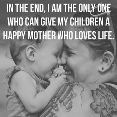In the end, I am the only one who can give my children a happy mother who loves life. Mother Son Quotes, Funny Parenting Memes, People Lie, When You Are Happy, Quotes About Motherhood, Single Parenting, Happy Monday, Monday Motivation, Love Life