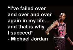 I've failed over and over and over again in my life. And that's why I succeed