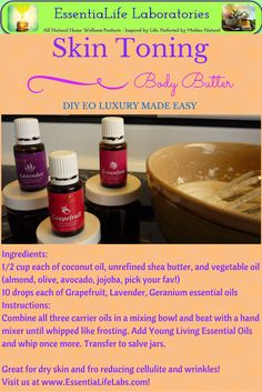 Make your own all-natural skin toning body butter for only a few dollars. Grapefruit, Lavender, and Geranium Essential Oils from Young Living are renowned for soothing dry skin and reducing cellulite and wrinkles! Visit us at www.EssentiaLifeLabs.com!