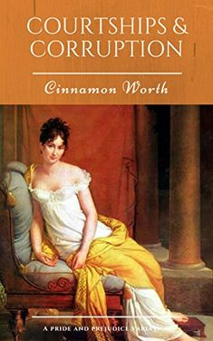 Courtships & Corruption: A Pride and Prejudice Variation by Cinnamon Worth