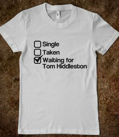 Waiting for Prince Charming (AKA: Tom Hiddleston) I'd bet he'd love it when someone wears that shirt to meet him!