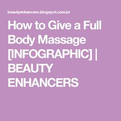 How to Give a Full Body Massage [INFOGRAPHIC] | BEAUTY ENHANCERS