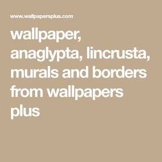 wallpaper, anaglypta, lincrusta, murals and borders from wallpapers plus