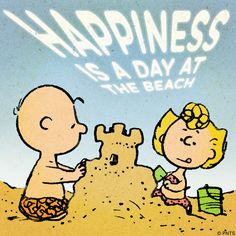 Happiness is a day at the beach.
