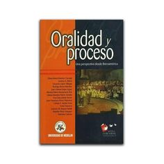 Oralidad y proceso : una perspectiva desde Iberomérica / Diana María Ramírez Carvajal