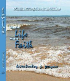 Where Life Meets Faith by Kimberley Payne, http://www.amazon.com/dp/B004AM5AHC/ref=cm_sw_r_pi_dp_kLfxtb1XQJTKY