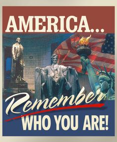 America...Remember Who You Are!