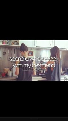 Before I Die...! Oh Yah.. and more than once... And more than 1 best friend! hahaha! I have like 7!