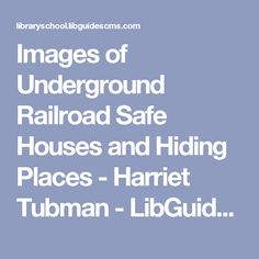 Images of Underground Railroad Safe Houses and Hiding Places - Harriet Tubman - LibGuides Sandbox for Library Schools at Springshare