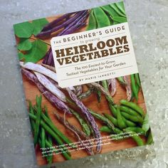 The Beginner's Guide to Growing Heirloom Vegetables (Marie Ianotti)