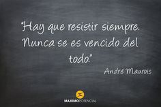 """""""Hay que resistir siempre. Nunca se es vencido del todo."""" - André Maurois - MaximoPotencial Citas"""