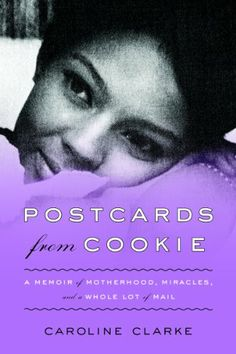 Postcards from Cookie: A Memoir of Motherhood, Miracles, and a Whole Lot of Mail by Caroline Clarke,http://www.amazon.com/dp/0062103172/ref=cm_sw_r_pi_dp_sZL8sb1NS3X6JXHZ