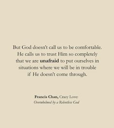 But God doesn't call us to be comfortable. He calls us to trust Him so completely that we are unafraid to put ourselves in situations where we will be in trouble if He doesn't come through. Bible Verses Quotes, Jesus Quotes, Faith Quotes, Me Quotes, Scriptures, Trusting God Quotes, Worship Quotes, Gospel Quotes, Leader Quotes