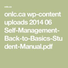 onlc.ca wp-content uploads 2014 06 Self-Management-Back-to-Basics-Student-Manual.pdf