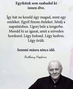 Főleg mond ki az igazat... Motto Quotes, Motivational Quotes, Life Quotes, Inspirational Quotes, Good Thoughts, Positive Thoughts, Cool Slogans, Daily Wisdom, Anthony Hopkins