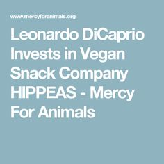 Leonardo DiCaprio Invests in Vegan Snack Company HIPPEAS - Mercy For Animals Vegan Snacks, Vegan Recipes, Mercy For Animals, Vegan V, Vegan Lifestyle, Leonardo Dicaprio, Going Vegan, Cruelty Free, Diabetes