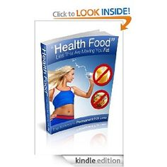 """Health Food"" Lies That Are Making You Fat (Your New Body Blueprint), $0.99 http://www.amazon.com/Health-Food-Making-Blueprint-ebook/dp/B007HSRQY6/ref=sr_1_2?s=digital-text&ie=UTF8&qid=1331686774&sr=1-2"