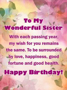 To My Wonderful Sister With Each Passing Year Wish For You Remains The Same