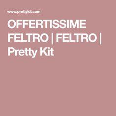 OFFERTISSIME FELTRO | FELTRO | Pretty Kit