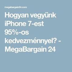 Hogyan vegyünk iPhone 7-est 95%-os kedvezménnyel? - MegaBargain 24