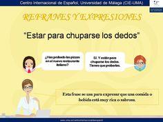 Estar para chuparse los dedos. www.uma.es/centrointernacionaldeespanol