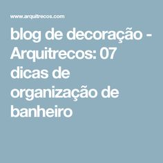 blog de decoração - Arquitrecos: 07 dicas de organização de banheiro