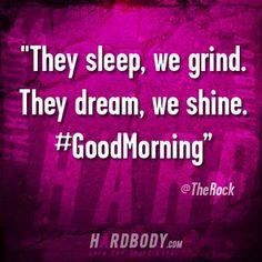 They sleep, we grind. They dream, we shine.