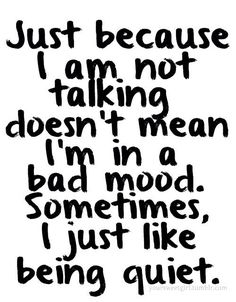 Life Quote people may not believe this about me, but I do sometimes enjoy just being quiet-TW