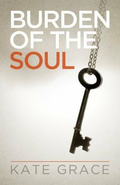Burden of the Soul by Kate Grace. $1.17. Publisher: A Bit of Grace LLC; 1 edition (July 26, 2011). 306 pages