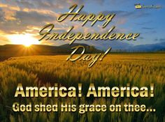 Happy Independence Day! - America! America! God shed His grace on thee...  #HappyIndependenceDay #HappyBirthdayAmerica