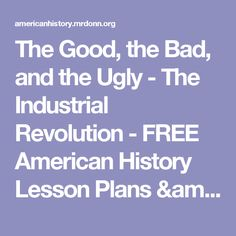 The Good, the Bad, and the Ugly - The Industrial Revolution - FREE American History Lesson Plans & Games for Kids