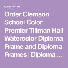Order Clemson School Color Premier Tillman Hall Watercolor Diploma Frame and Diploma Frames | Diploma Display | OCM at OCM.com