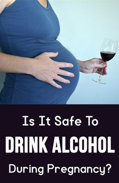 Is It Safe To Drink Alcohol During Pregnancy?