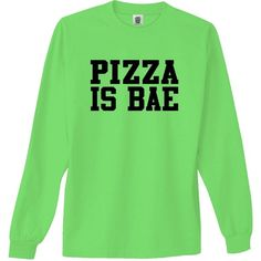 Pizza Is Bae Bright Neon Adult Long Sleeve Tee ($24) ❤ liked on Polyvore