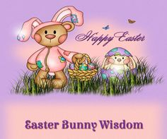 Easter Bunny Wisdom - Happy Easter!  #Easter #HappyEaster