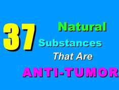 37 Natural Substances That Are Antitumor: http://www.slideshare.net/mattscarrock/antitumor-22976888