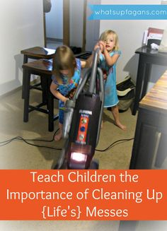 Why I believe in cleaning the house with awake kids - What's up Fagans?