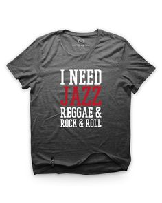"T-Shirt ""I Need Jazz Reggae & Rock&Roll"" only on www.sunrastore.net #tshirt #music #soul #hiphop #love #money #graphic #fashion #creative #men #jazz #reggae #rock #sunra #store #sunrastore"