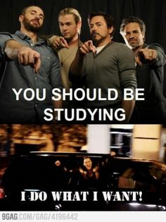 """The proper response to the avengers """"you should be studying"""" meme!"""
