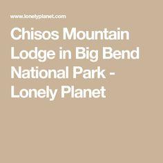 Chisos Mountain Lodge in Big Bend National Park - Lonely Planet Lonely Planet, Planets, National Parks, Big, Bucket, Mountain, Travel, Trips, Viajes