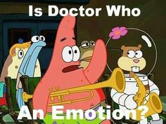 Yes Patrick, Doctor Who is an emotion.
